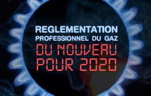 Règlementation gaz : ce qui va changer pour les professionnels en 2020